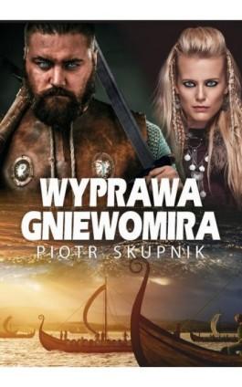 Wyprawa Gniewomira - Piotr Skupnik - Ebook - 978-83-8119-277-4