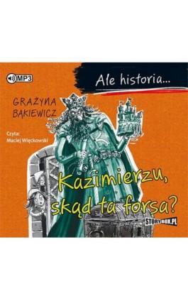 Ale historia... Kazimierzu, skąd ta forsa? - Grażyna Bąkiewicz - Audiobook - 978-83-8146-112-2
