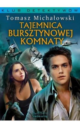 Tajemnica Bursztynowej Komnaty - Tomasz Michałowski - Ebook - 978-83-66116-71-9