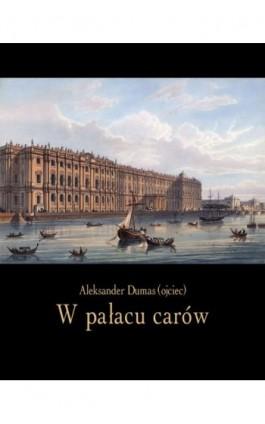 W pałacu carów - Aleksander Dumas - Ebook - 978-83-7950-518-0