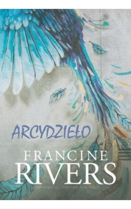 Arcydzieło - Francine Rivers - Francine Rivers - Ebook - 978-83-66051-52-2