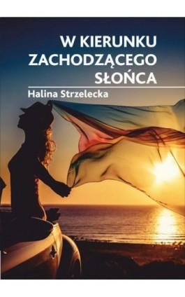 W kierunku zachodzącego słońca - Halina Strzelecka - Ebook - 978-83-8119-248-4