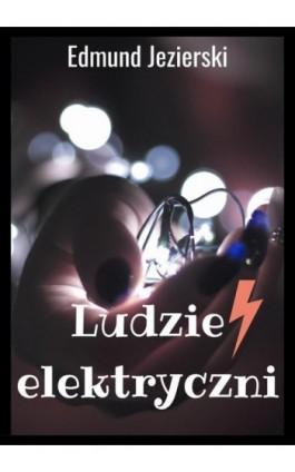 Ludzie elektryczni - Edmund Jezierski - Ebook - 978-83-8119-494-5