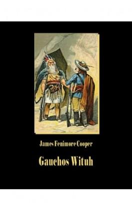 Gauchos Wituh - James Fenimore Cooper - Ebook - 978-83-7950-513-5