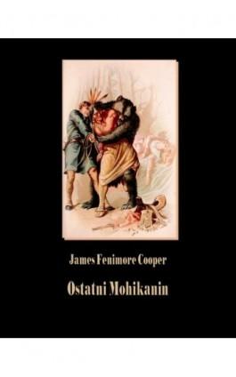 Ostatni Mohikanin - James Fenimore Cooper - Ebook - 978-83-7950-514-2
