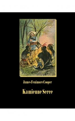 Kamienne Serce - James Fenimore Cooper - Ebook - 978-83-7950-512-8