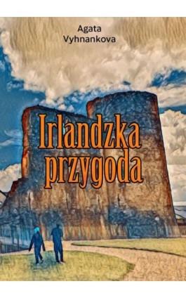 Irlandzka przygoda - Agata Vyhnankova - Ebook - 978-83-8119-588-1