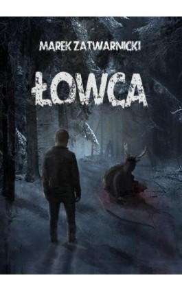 Łowca - Marek Zatwarnicki - Ebook - 978-83-8119-538-6
