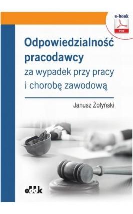 Odpowiedzialność pracodawcy za wypadek przy pracy i chorobę zawodową (e-book) - Dr Hab. Janusz Żołyński - Ebook - 978-83-7804-809-1
