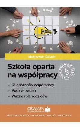 Szkoła oparta na współpracy - Małgorzata Celuch - Ebook - 978-83-269-8042-8