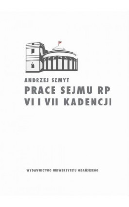 Prace Sejmu RP VI i VII kadencji. Zbiór opinii konstytucyjnoprawych - Andrzej Szmyt - Ebook - 978-83-7865-867-2