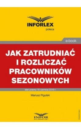 Jak zatrudniać i rozliczać pracowników sezonowych - Mariusz Pigulski - Ebook - 978-83-8137-583-2
