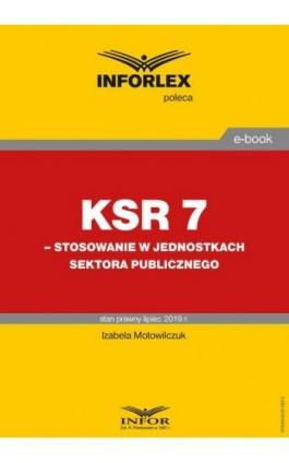 KSR 7 – stosowanie w jednostkach sektora publicznego - Izabela Motowilczuk - Ebook - 978-83-8137-582-5