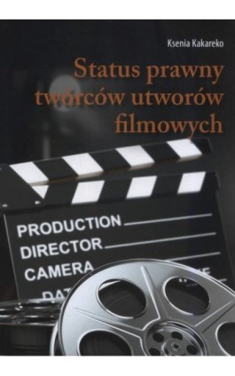 Status prawny twórców utworów filmowych - Ksenia Kakareko - Ebook - 978-83-65697-96-7