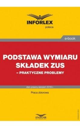 Podstawa wymiaru składek ZUS – praktyczne problemy - Infor Pl - Ebook - 978-83-8137-350-0