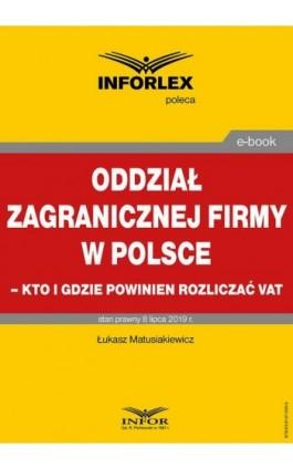Oddział zagranicznej firmy w Polsce – kto i gdzie powinien rozliczać VAT - Łukasz Matusiakiewicz - Ebook - 978-83-8137-595-5