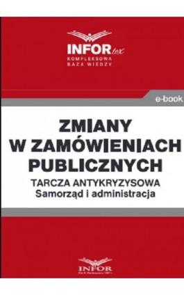 Zmiany w zamówieniach publicznych .Tarcza antykryzysowa.Samorząd i administracja - Praca zbiorowa - Ebook - 978-83-8137-764-5