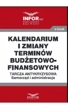 Kalendarium i zmiany terminów budżetowo-finansowych .Tarcza antykryzysowa.Samorząd i administracja - Praca zbiorowa - Ebook - 978-83-8137-771-3