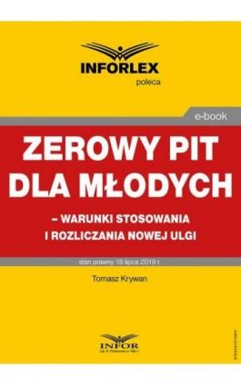 Zerowy PIT dla młodych – warunki stosowania i rozliczania nowej ulgi - Tomasz Krywan - Ebook - 978-83-8137-598-6