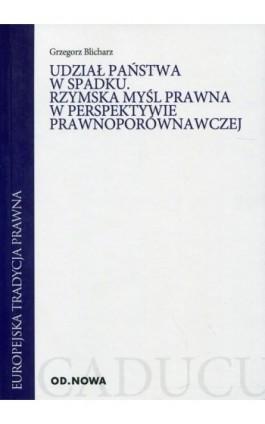 Udział państwa w spadku Rzymska myśl prawna w perspektywie prawnoporównawczej - Grzegorz Blicharz - Ebook - 978-83-65101-80-8