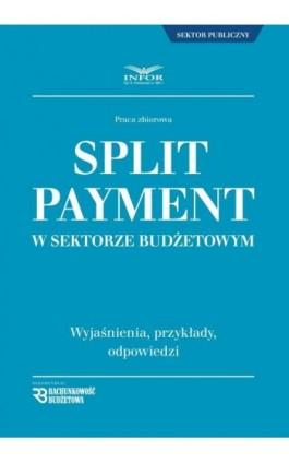 Split Payment w sektorze budżetowym - Praca zbiorowa - Ebook - 978-83-8137-341-8