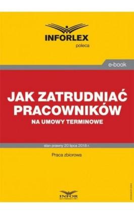 Jak zatrudniać pracowników na umowy terminowe - Praca zbiorowa - Ebook - 978-83-8137-339-5