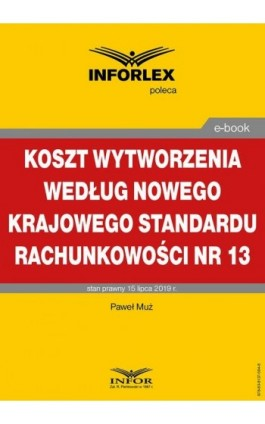 Koszt wytworzenia według nowego Krajowego Standardu Rachunkowości nr 13 - Paweł Muż - Ebook - 978-83-8137-594-8