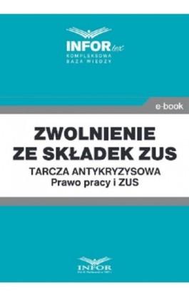 Zwolnienie ze składek ZUS.Tarcza antykryzysowa.Prawo Pracy i ZUS - Praca zbiorowa - Ebook - 978-83-8137-756-0