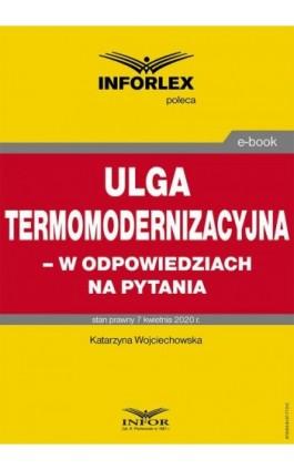 Ulga termomodernizacyjna – w odpowiedziach na pytania - Katarzyna Wojciechowska - Ebook - 978-83-8137-772-0