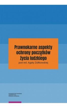 Prawnokarne aspekty ochrony początków życia ludzkiego - Agata Ziółkowska - Ebook - 978-83-231-4220-1