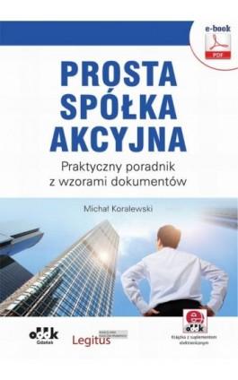 Prosta spółka akcyjna. Praktyczny poradnik z wzorami dokumentów (e-book z suplementem elektronicznym) - Ebook - 978-83-7804-805-3