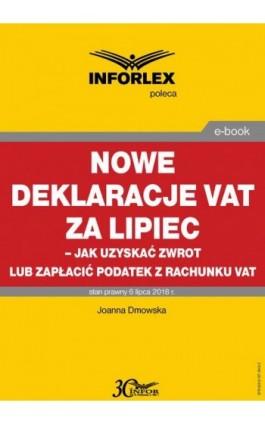 Nowe deklaracje VAT za lipiec - jak uzyskać zwrot lub zapłacić podatek z rachunku VAT - Joanna Dmowska - Ebook - 978-83-8137-343-2