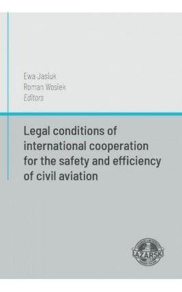 Legal conditions of international cooperation for the safety and efficiency of civil aviation - Ewa Jasiuk - Ebook - 978-83-64054-27-3