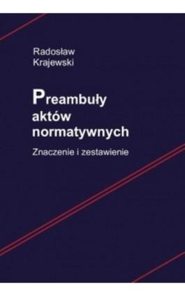 Preambuły aktów normatywnych. Znaczenie i zestawienie - Radosław Krajewski - Ebook - 978-83-8018-260-8