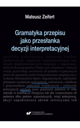 Gramatyka przepisu jako przesłanka decyzji interpretacyjnej - Mateusz Zeifert - Ebook - 978-83-226-3625-1
