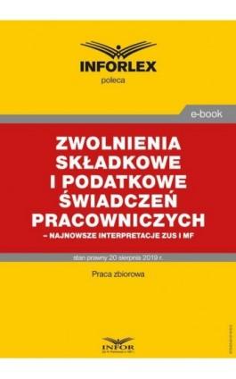 Zwolnienia składkowe i podatkowe świadczeń pracowniczych – najnowsze interpretacje ZUS i MF - Praca zbiorowa - Ebook - 978-83-8137-610-5