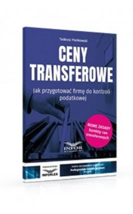 Ceny transferowe.Jak przygotować firmę do kontroli podatkowej wyd.3 - Tadeusz Pieńkowski - Ebook - 978-83-8137-591-7