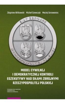 Model cywilnej i demokratycznej kontroli egzekutywy nad siłami zbrojnymi Rzeczypospolitej Polskiej - Zbigniew Witkowski - Ebook - 978-83-231-4048-1