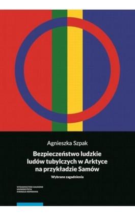 Bezpieczeństwo ludzkie ludów tubylczych w Arktyce na przykładzie Samów. Wybrane zagadnienia - Agnieszka Szpak - Ebook - 978-83-231-3989-8