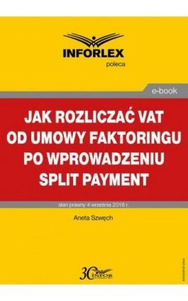 Jak rozliczać VAT od umowy faktoringu po wprowadzeniu split payment - Aneta Szwęch - Ebook - 978-83-8137-374-6