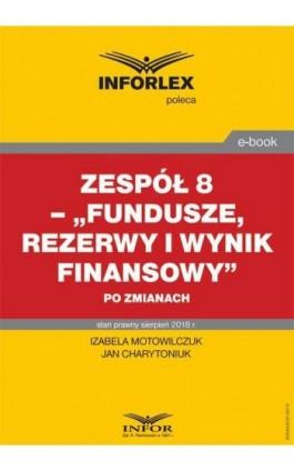 """Zespół 8 – """"Fundusze, rezerwy i wynik finansowy"""" po zmianach - Izabela Motowilczuk - Ebook - 978-83-8137-357-9"""