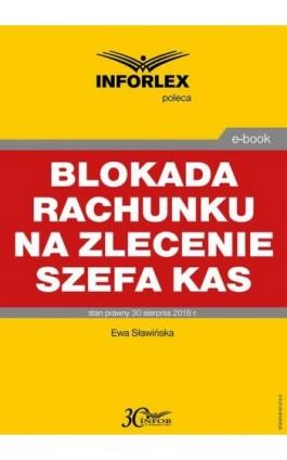Blokada rachunku na zlecenie szefa KAS - Ewa Sławińska - Ebook - 978-83-8137-372-2