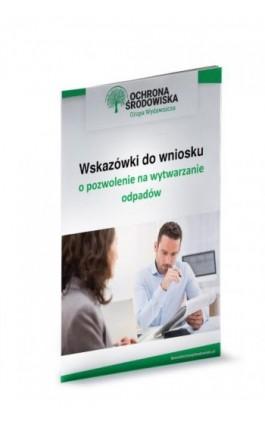 Wskazówki do wniosku o pozwolenie na wytwarzanie odpadów - Norbert Szymkiewicz I Karolina Szewczyk-Cieślik - Ebook - 978-83-269-8978-0