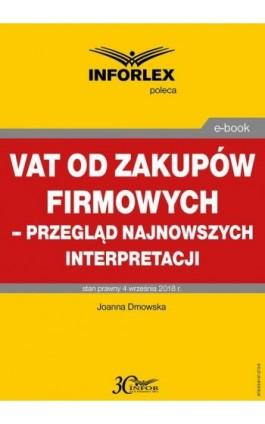 VAT od zakupów firmowych – przegląd najnowszych interpretacji - Joanna Dmowska - Ebook - 978-83-8137-373-9
