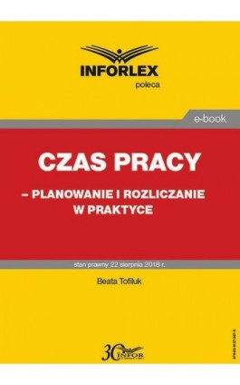 Czas pracy – planowanie i rozliczanie w praktyce - Beata Tofiluk - Ebook - 978-83-8137-367-8