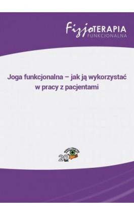 Joga funkcjonalna – jak ją wykorzystać w pracy z pacjentami - Monika Salitra - Ebook - 978-83-269-7699-5