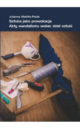 Sztuka jako prowokacja - Julianna Makiłła-Polak - Ebook - 978-83-62855-18-6