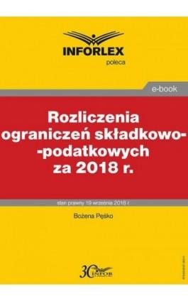 Rozliczenia ograniczeń składkowo-podatkowych za 2018 r. - Bożena Pęśko - Ebook - 978-83-8137-392-0