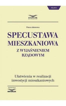 Specustawa mieszkaniowa z wyjaśnieniem rządowym - Praca zbiorowa - Ebook - 978-83-8137-370-8