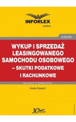 Wykup i sprzedaż leasingowanego samochodu osobowego – skutki podatkowe i rachunkowe - Aneta Szwęch - Ebook - 978-83-8137-383-8